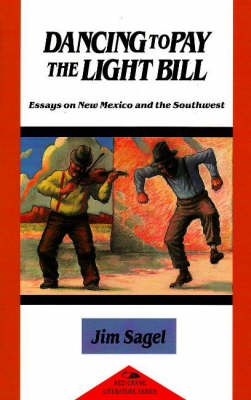 Dancing to Pay the Light Bill: Essays on New Mexico and the Southwest (Paperback)