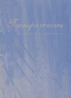 Transparencies - Contemporary Art and a History of Glass (Hardback)