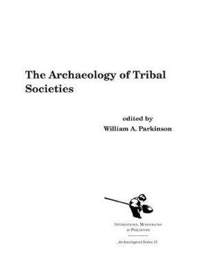 The Archaeology of Tribal Societies - International Monographs in Prehistory, Archaeological S. v. 15 (Hardback)