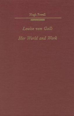 Louise von Gall: Her World and Her Work - Studies in German Literature, Linguistics, and Culture (Hardback)