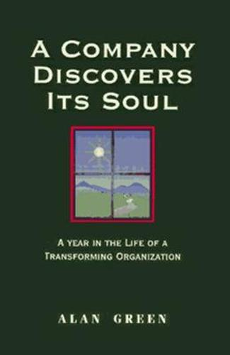 A Company Discovers its Soul: A Year in the Life of a Transforming Organization (Paperback)