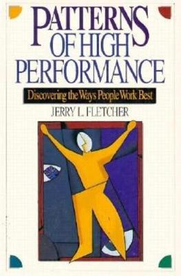 Patterns of High Performance: Discovering the Ways People Work Best (Paperback)