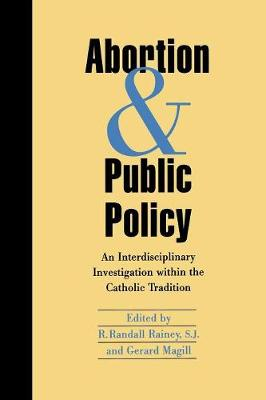 Abortion and Public Policy: An Interdisciplinary Investigation within the Catholic Tradition (Paperback)