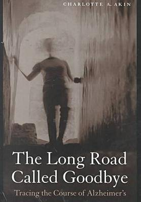 The Long Road Called Goodbye: Tracing the Course of Alzheimer's (Hardback)