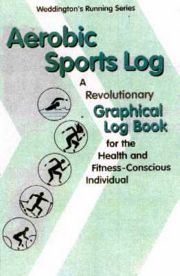 Aerobic Sports Log: A Revolutionary Graphical Log Book for the Health and Fitness-Conscious Individual - Weddington's Running S. (Paperback)