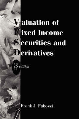 Valuation of Fixed Income Securities and Derivatives - Frank J. Fabozzi Series (Hardback)