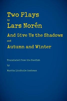 Two Plays: And Give Us the Shadows and Autumn and Winter (Paperback)