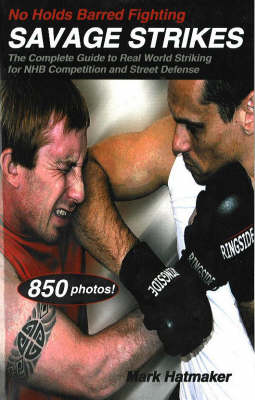 No Holds Barred Fighting - Savage Strikes: The Complete Guide to Real World Striking for NHB Competition and Street Defense (Paperback)
