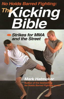 No Holds Barred Fighting: The Kicking Bible: Strikes for MMA and the Street (Paperback)