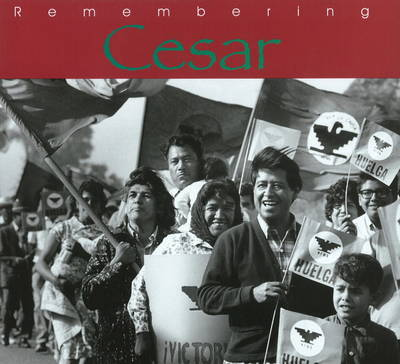 Remembering Cesar: The Legacy of Cesar Chavez (Hardback)