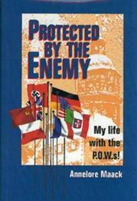 Protected by the Enemy: My Life with the P.O.W.S.! (Hardback)