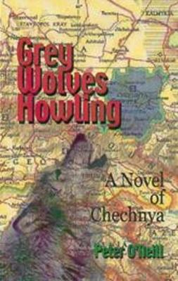 Grey Wolves Howling: A Novel of Chechnya (Hardback)