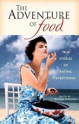The Adventure of Food: True Stories of Eating Everything (Paperback)
