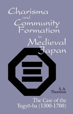 Charisma and Community Formation in Medieval Japan: The Case of the Yugya (Paperback)