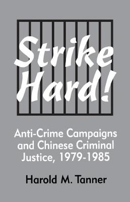 Strike Hard! Anti-Crime Campaigns and Chinese Criminal Justice, 1979-1985 (Ceas) (Paperback)