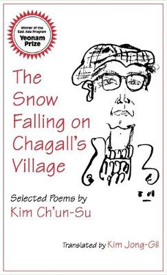 The Snow Falling on Chagall's Village: Poems of Kim Ch'UN-Su (Hardback)