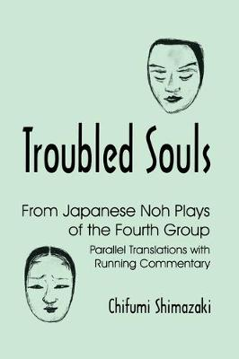 Troubled Souls: from Japanese Noh Plays of the Fourth Group: Parallel Translations with Running Commentary (Paperback)