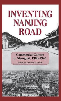 Inventing Nanjing Road: Commercial Culture in Shanghai, 1900-1945 (Paperback)