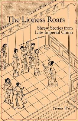 The Lioness Roars: Shrew Stories from Late Imperial China (Ceas) - Cornell East Asia Series (Paperback)