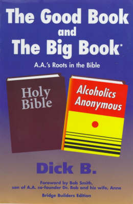 The Good Book and the Big Book: A.A.'s Roots in the Bible (Paperback)