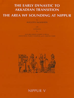 Nippur V: The Area WF Sounding - The Early Dynastic to Akkadian Transition (Hardback)