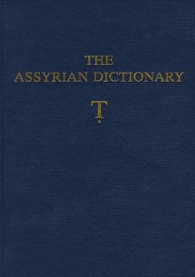 The Assyrian Dictionary of the Oriental Institute of the University of Chicago: Letter T (Tet) Volume 19 (Hardback)
