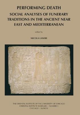 Performing Death: Social Analyses of Funerary Traditions in the Ancient Near East and Mediterranean (Paperback)
