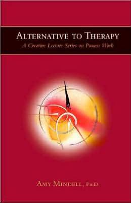 Alternative to Therapy: A Creative Lecture Series on Process Work (Paperback)
