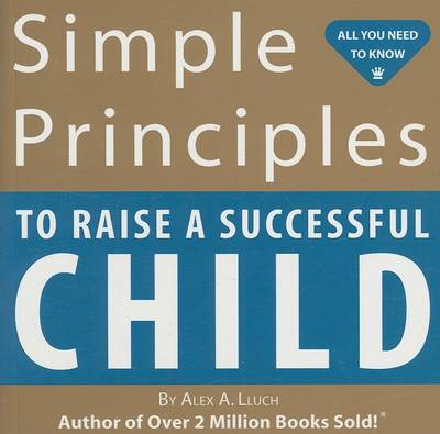 Simple Principles to Raise a Successful Child - All You Need to Know (WS Publishing) (Paperback)