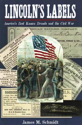 Lincoln's Labels: America's Best Known Brands and the Civil War (Hardback)