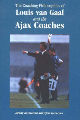The Coaching Philosophies of Louis Van Gaal and the Ajax Coaches (Paperback)