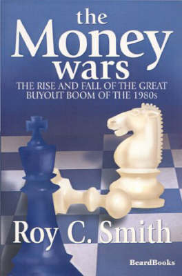 The Money Wars: The Rise and Fall of the Great Buyout Boom of the 1980s (Paperback)