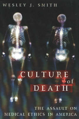 Culture of Death: The Assault on Medical Ethics in America (Hardback)