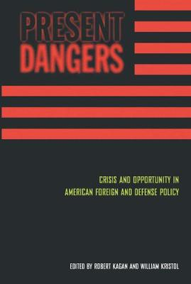 Present Dangers: Crisis and Opportunity in America's Foreign and Defense Policy (Paperback)