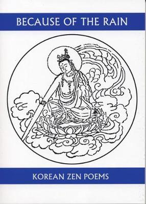 Because of the Rain: A Selection of Korean Zen Poems - Companions for the Journey (Paperback)