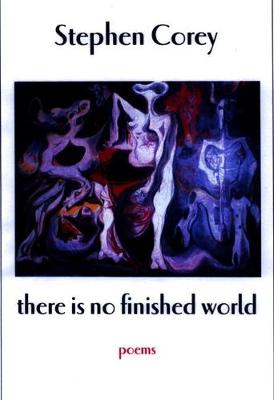 There is No Finished World: Poems (Paperback)