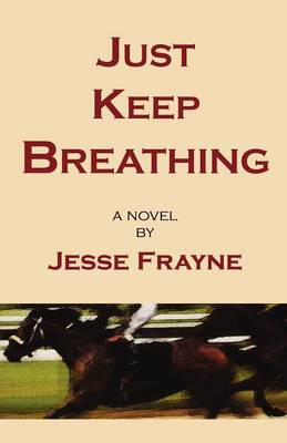Just Keep Breathing: A Novel (Paperback)