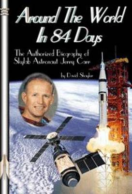 Around the World in 84 Days: The Authorized Biography of Skylab Astronaut Jerry Carr (Mixed media product)