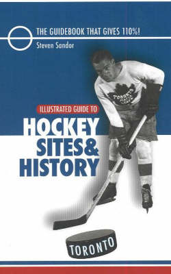 Illustrated Guide to Hockey Sites and History: Toronto (Paperback)