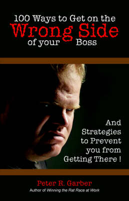 100 Ways to Get on the Wrong Side of Your Boss (Paperback)