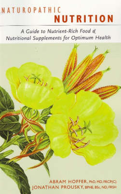 Naturopathic Nutrition: A Guide to Healthy Food and Nutritional Supplements (Paperback)
