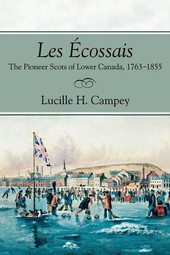 Les Ecossais: The Pioneer Scots of Lower Canada, 1763-1855 (Paperback)