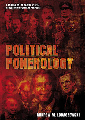Political Ponerology: A Science on the Nature of Evil Adjusted for Political Purposes (Paperback)