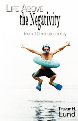 Life Above the Negativity - from 10 Minutes a Day (Paperback)
