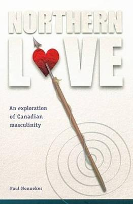 Northern Love: An Exploration of Canadian Masculinity - Cultural Dialectics Series (Paperback)