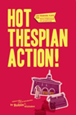 Hot Thespian Action!: Ten Premiere Plays from Walterdale Playhouse - Canadian Plays Series (Paperback)