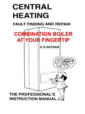 Central Heating Fault Finding and Repair Combination Boiler: Instant Guide to Combination Boiler Problems, Possible Causes and Remedial Actions (Paperback)