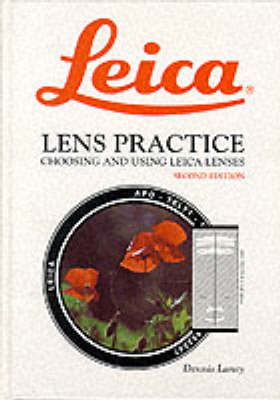 Leica Lens Practice: Choosing and Using Leica Lenses (Hardback)
