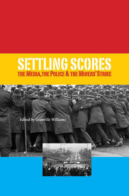 Settling Scores: The Media, the Police and Miners' Strike (Paperback)