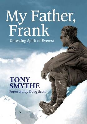 My Father, Frank: Unresting Spirit of Everest (Hardback)